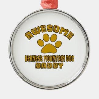 AWESOME BERNESE MOUNTAIN DOG DADDY Silver-Colored ROUND ORNAMENT