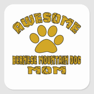 AWESOME BERNESE MOUNTAIN DOG MOM SQUARE STICKER