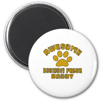 AWESOME BICHON FRISE DADDY 2 INCH ROUND MAGNET