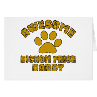 AWESOME BICHON FRISE DADDY CARD