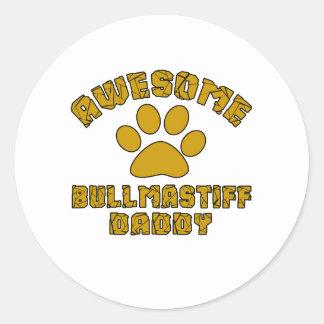 AWESOME BULLMASTIFF DADDY ROUND STICKER