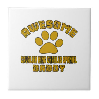 AWESOME CAVALIER KING CHARLES SPANIEL DADDY CERAMIC TILES