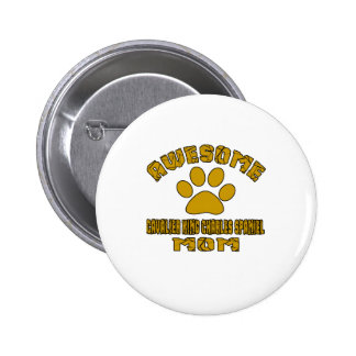AWESOME CAVALIER KING CHARLES SPANIEL MOM 2 INCH ROUND BUTTON