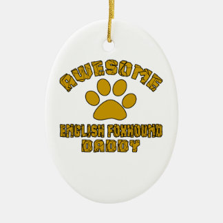 AWESOME ENGLISH FOXHOUND DADDY CERAMIC OVAL ORNAMENT