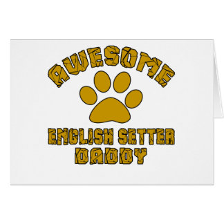 AWESOME ENGLISH SETTER DADDY CARD