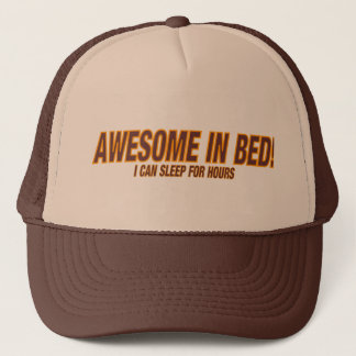 AWESOME IN BED!    ( I Can Sleep For Hours ) Trucker Hat