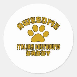AWESOME ITALIAN GREYHOUND DADDY ROUND STICKER