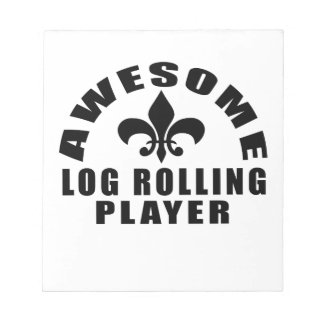 AWESOME LOG ROLLING PLAYER NOTEPAD