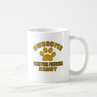 AWESOME MINIATURE PINSCHER DADDY COFFEE MUG