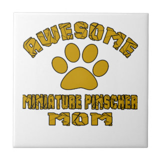 AWESOME MINIATURE PINSCHER  MOM CERAMIC TILE