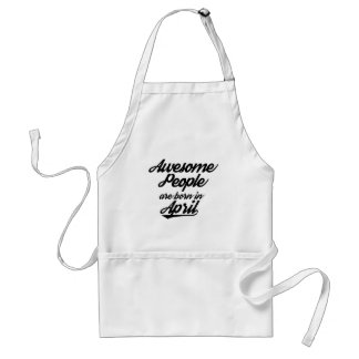 Awesome People are born in April Standard Apron