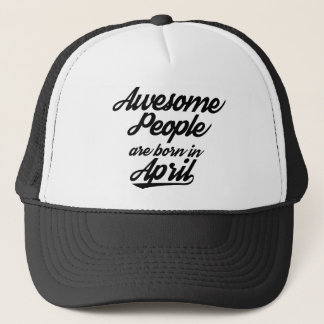 Awesome People are born in April Trucker Hat