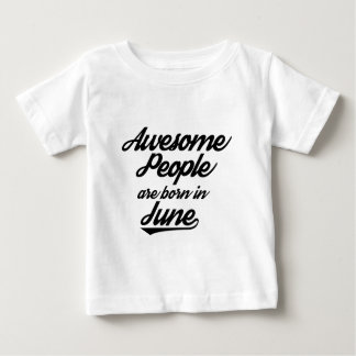 Awesome People are born in June Baby T-Shirt