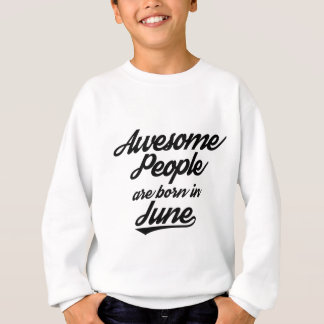 Awesome People are born in June Sweatshirt