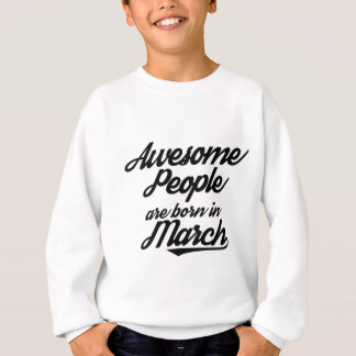 Awesome People are born in March Sweatshirt