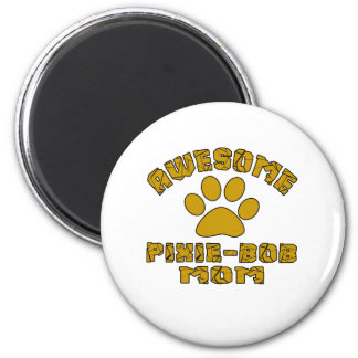 AWESOME PIXIE-BOB MOM 2 INCH ROUND MAGNET