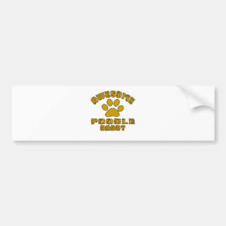 AWESOME POODLE DADDY BUMPER STICKER
