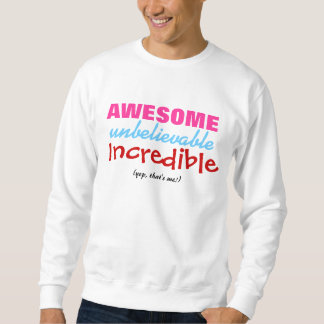 AWESOME - Sweatshirt - (yep, that's me!)