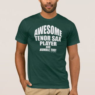 Awesome Tenor Sax Player T-Shirt