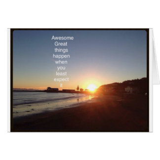 Awesome things happen when you least expect it card