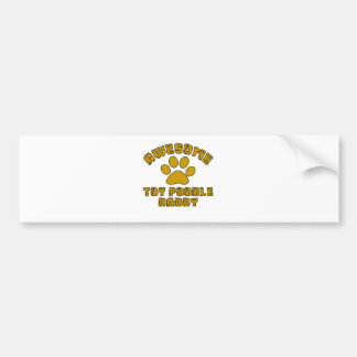 AWESOME TOY POODLE DADDY BUMPER STICKER