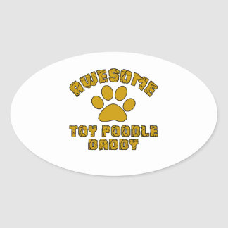 AWESOME TOY POODLE DADDY OVAL STICKER