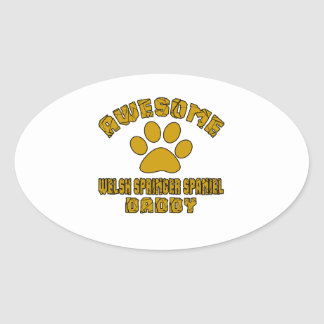 AWESOME WELSH SPRINGER SPANIEL DADDY OVAL STICKER