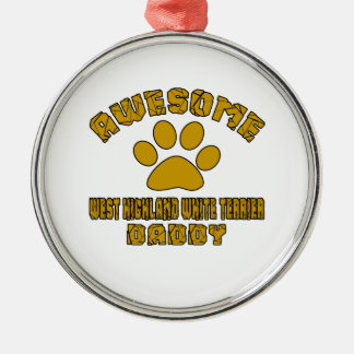 AWESOME WEST HIGHLAND WHITE TERRIER DADDY Silver-Colored ROUND ORNAMENT