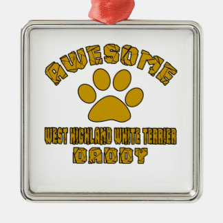 AWESOME WEST HIGHLAND WHITE TERRIER DADDY Silver-Colored SQUARE ORNAMENT