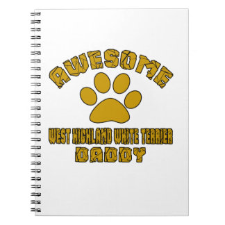 AWESOME WEST HIGHLAND WHITE TERRIER DADDY SPIRAL NOTEBOOK