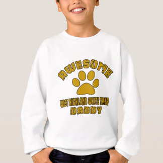 AWESOME WEST HIGHLAND WHITE TERRIER DADDY SWEATSHIRT