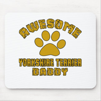 AWESOME YORKSHIRE TERRIER DADDY MOUSE PAD