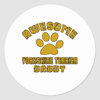AWESOME YORKSHIRE TERRIER DADDY ROUND STICKER