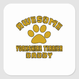 AWESOME YORKSHIRE TERRIER DADDY SQUARE STICKER