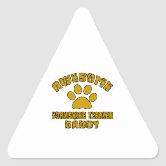 AWESOME YORKSHIRE TERRIER DADDY TRIANGLE STICKER