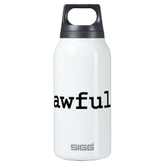 awful. insulated water bottle