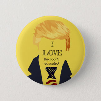 Awful Trump Quotes - Poorly Educated 2 Inch Round Button