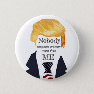 Awful Trump Quotes - Respecting Women 2 Inch Round Button
