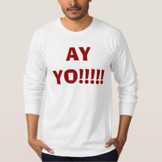 AY YO!!!!! T-Shirt