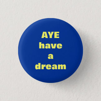 Aye Dream of Scottish Independence Button Badge