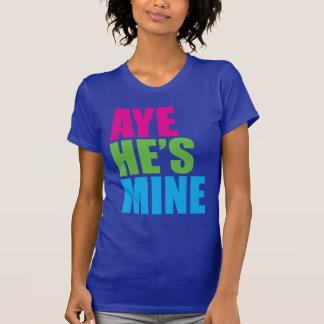 Aye He's Mine Retro Funny t shirt