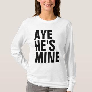 Aye He's Mine Shirt