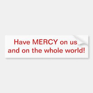 Ayez la PITIÉ sur nous, et sur le monde entier ! Autocollant De Voiture
