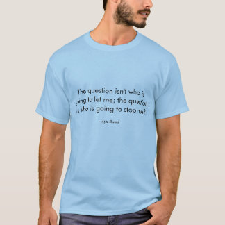 Ayn Rand - who is going to stop you? T-Shirt