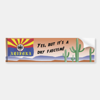 AZ-It's Dry Fascism Bumper Sticker