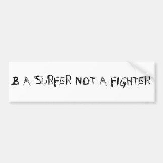 B A SURFER NOT A FIGHTER BUMPER STICKER