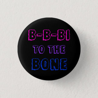 B-B-Bi to the Bone badge 1 Inch Round Button