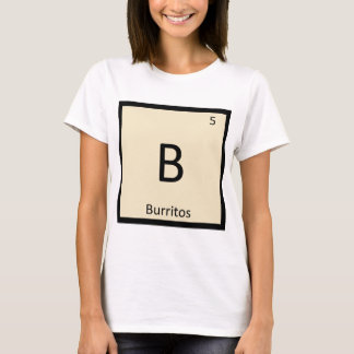 B - Burritos Mexican Chemistry Periodic Table T-Shirt