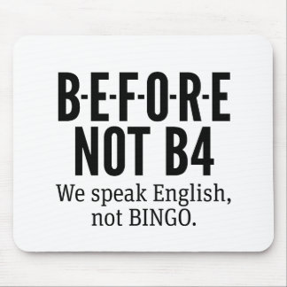 B-E-F-O-R-E NOT B4 - Speak English Not Bingo Mouse Pad