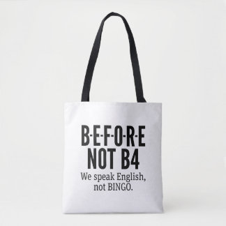 B-E-F-O-R-E NOT B4 - Speak English Not Bingo Tote Bag